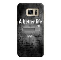 Husa Samsung Galaxy S7 Custom Hard Case Better Life